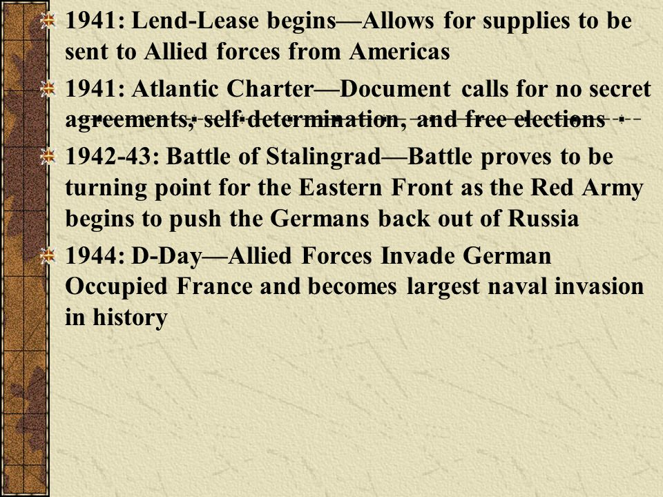 1941: Lend-Lease begins—Allows for supplies to be sent to Allied forces from Americas