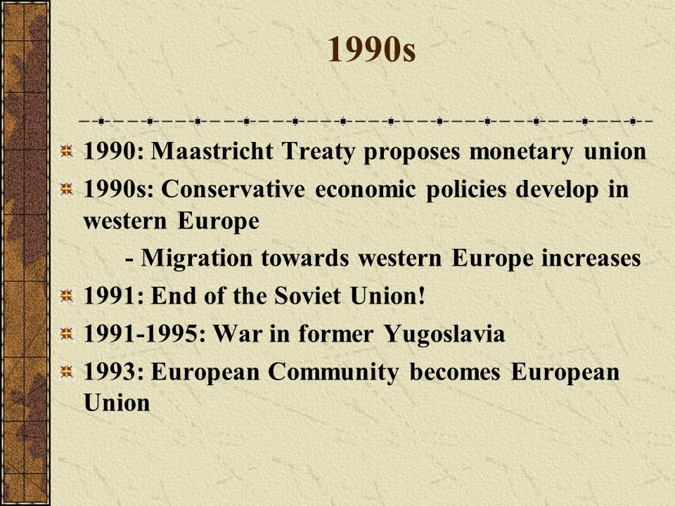 1990s 1990: Maastricht Treaty proposes monetary union