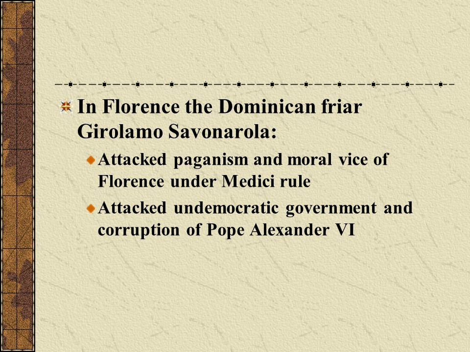 In Florence the Dominican friar Girolamo Savonarola: