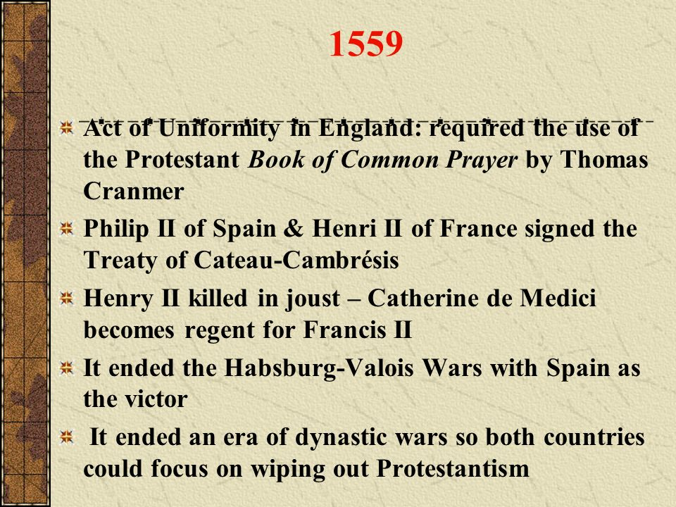 1559 Act of Uniformity in England: required the use of the Protestant Book of Common Prayer by Thomas Cranmer.