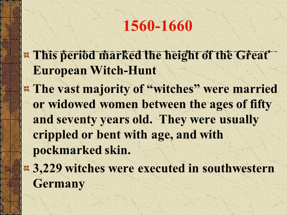 1560-1660 This period marked the height of the Great European Witch-Hunt.