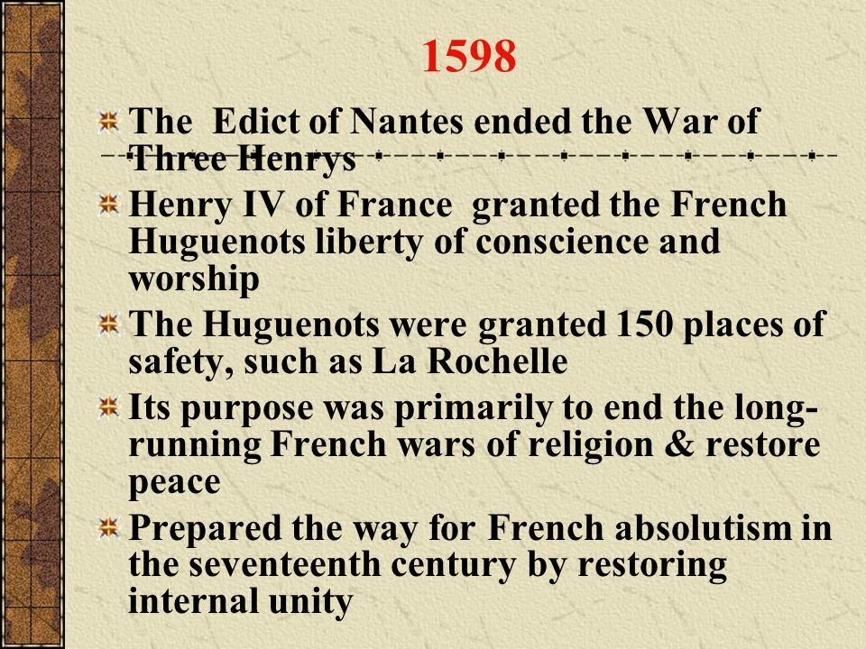 1598 The Edict of Nantes ended the War of Three Henrys