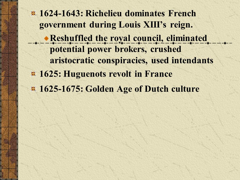 1624-1643: Richelieu dominates French government during Louis XIII's reign.
