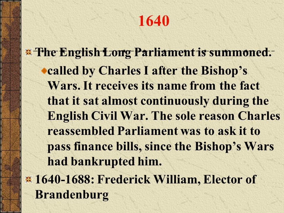 1640 The English Long Parliament is summoned.