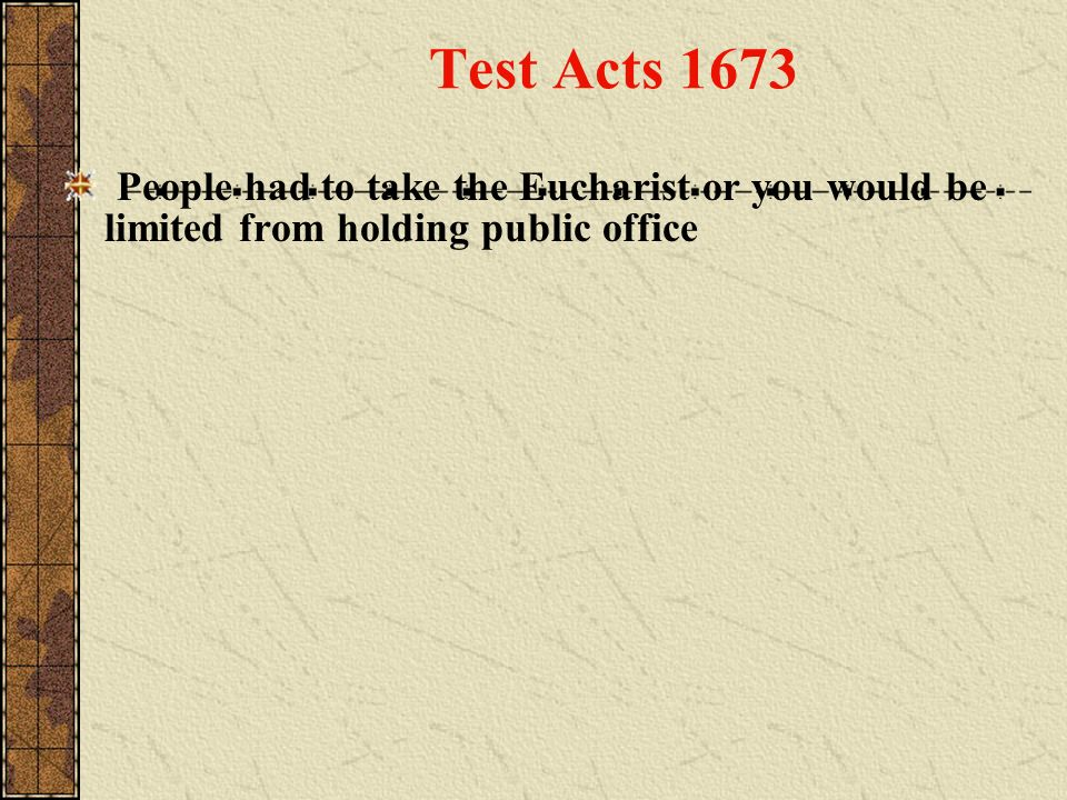 Test Acts 1673 People had to take the Eucharist or you would be limited from holding public office