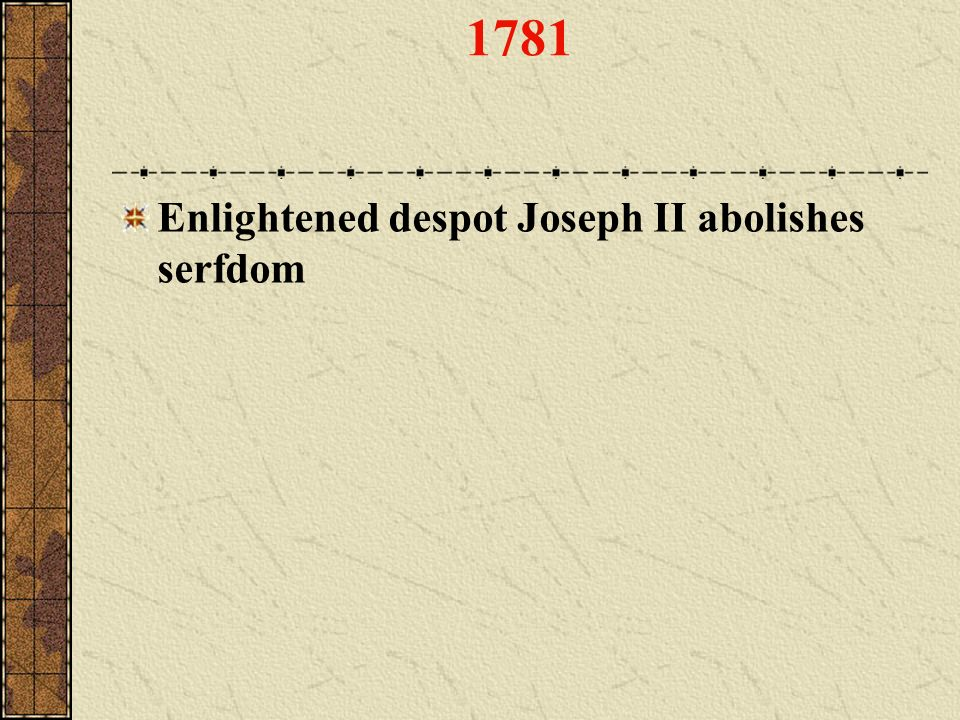 1781 Enlightened despot Joseph II abolishes serfdom