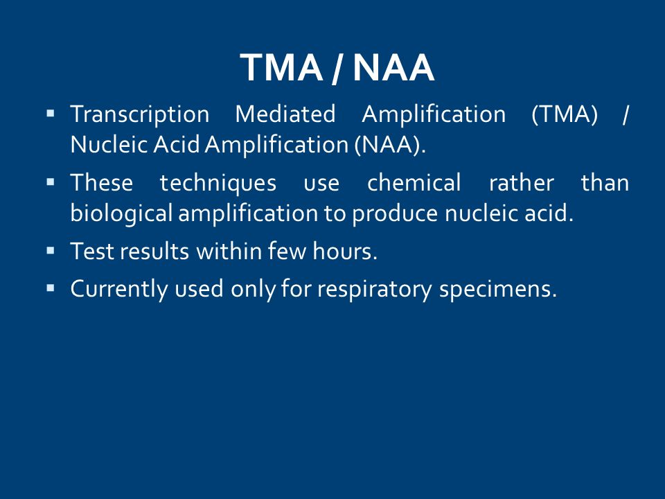 TMA / NAA Transcription Mediated Amplification (TMA) / Nucleic Acid Amplification (NAA).