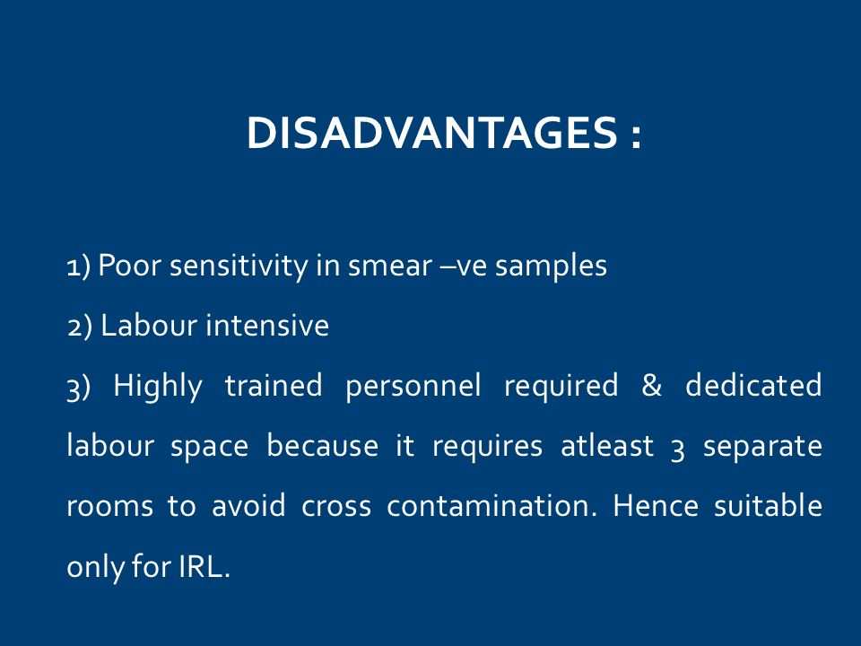 DISADVANTAGES : 1) Poor sensitivity in smear –ve samples