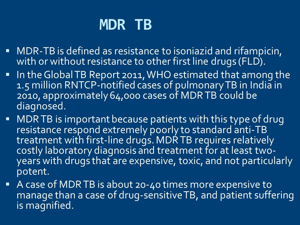 MDR TB MDR-TB is defined as resistance to isoniazid and rifampicin, with or without resistance to other first line drugs (FLD).