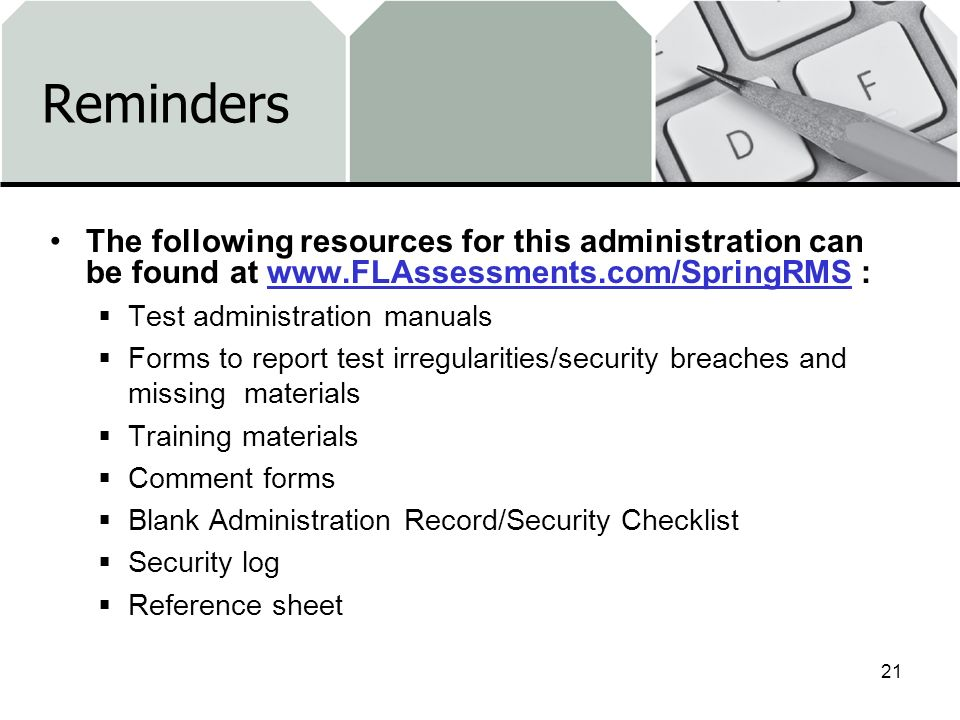 Reminders The following resources for this administration can be found at www.FLAssessments.com/SpringRMS :