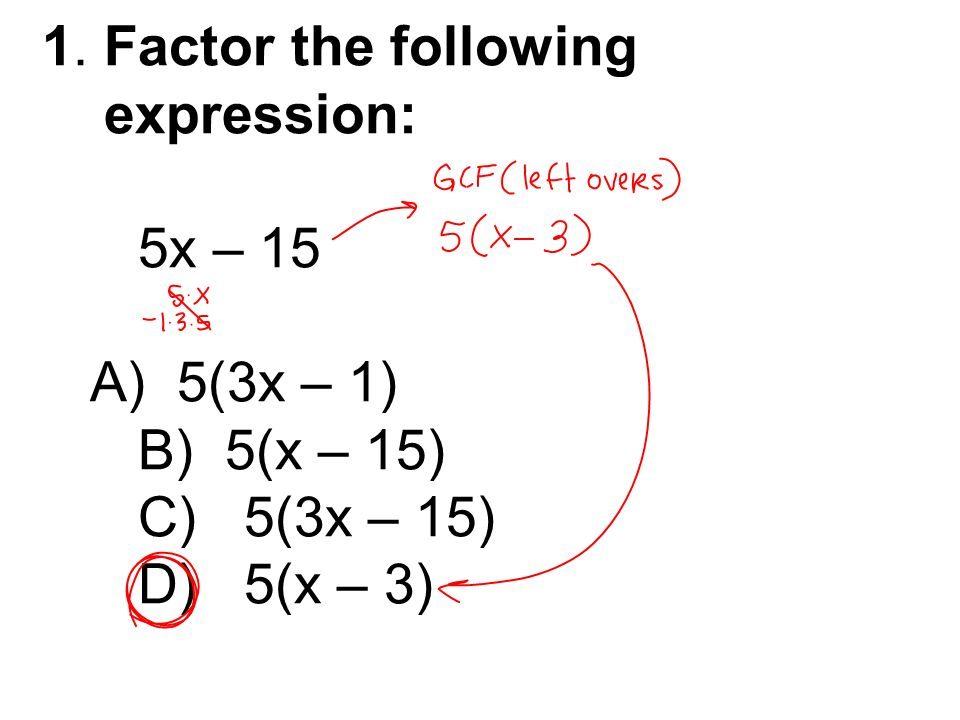 1. Factor the following expression: 5x – 15.
