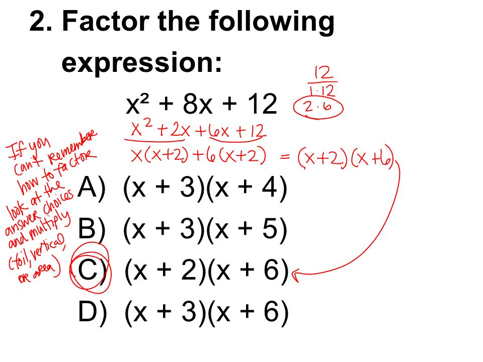 2. Factor the following expression: x² + 8x A) (x + 3)(x + 4) B) (x + 3)(x + 5) C) (x + 2)(x + 6)