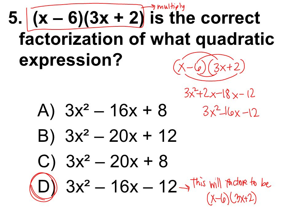 5. (x – 6)(3x + 2) is the correct factorization of what quadratic expression