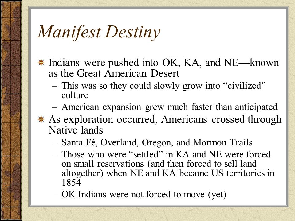 Manifest Destiny Indians were pushed into OK, KA, and NE—known as the Great American Desert.