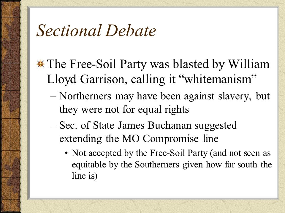 Sectional Debate The Free-Soil Party was blasted by William Lloyd Garrison, calling it whitemanism