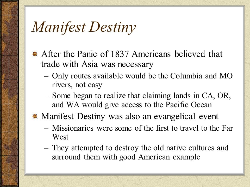 Manifest Destiny After the Panic of 1837 Americans believed that trade with Asia was necessary.
