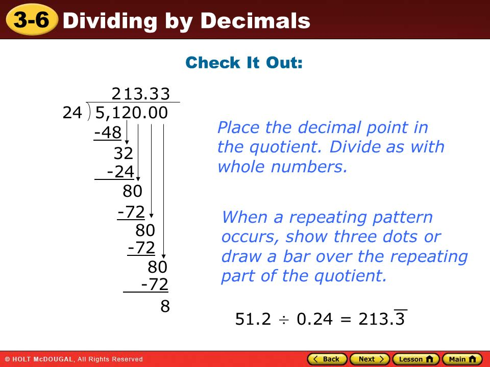 Place the decimal point in the quotient. Divide as with whole numbers.