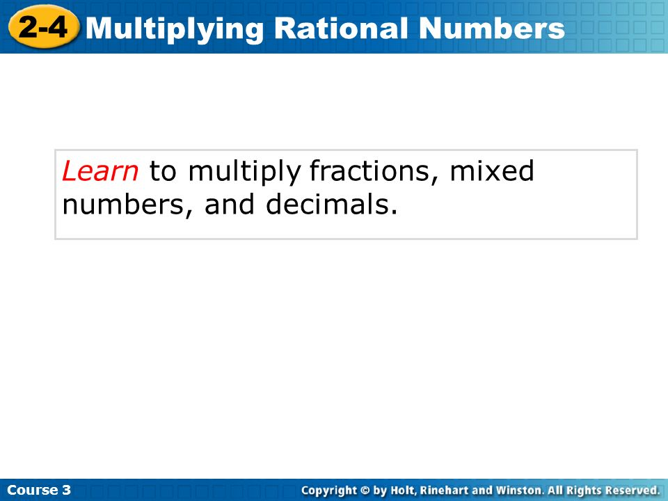 Learn to multiply fractions, mixed numbers, and decimals.