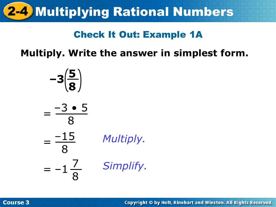 5 8 –3 –3 • 5 8 = –15 8 = –1 7 8 = Multiply. Simplify.