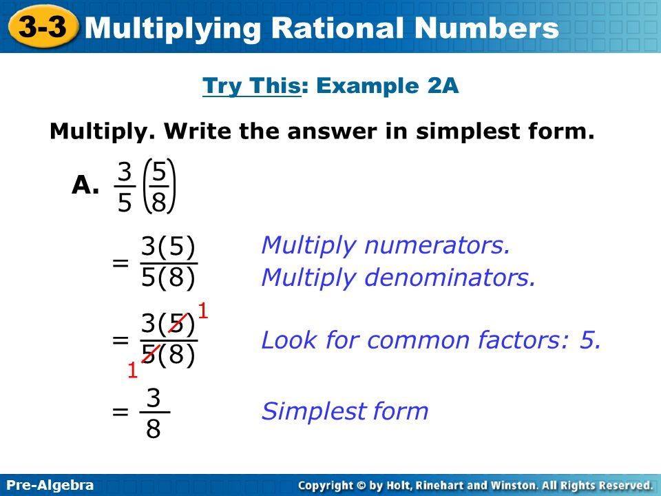 A. 3(5) 5(8) = 3(5) 5(8) = 3 8 = Multiply numerators.