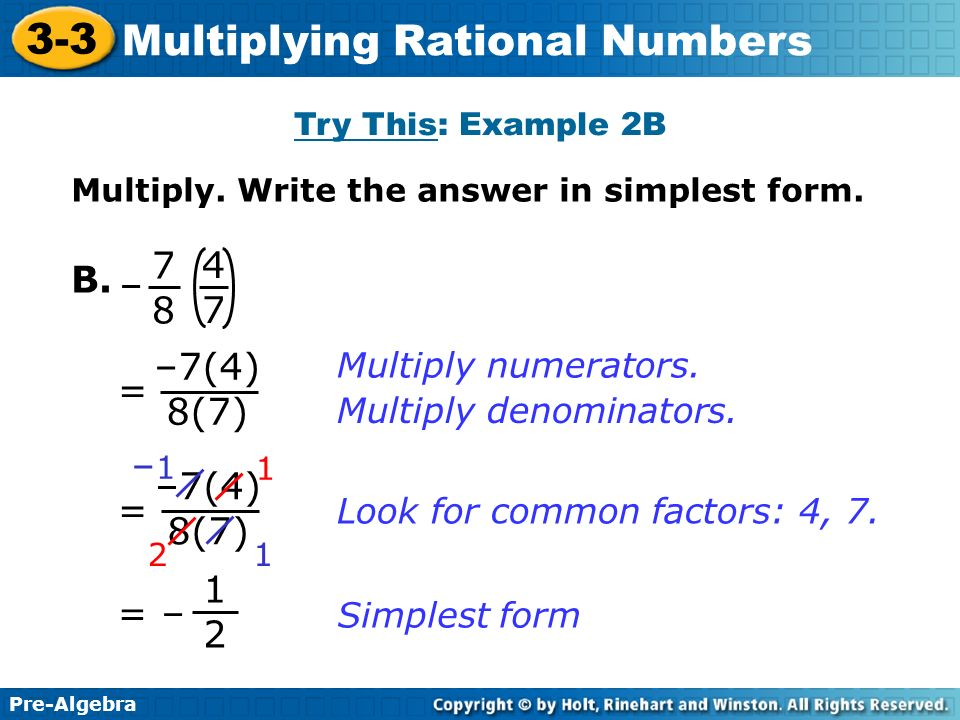 B. – = –7(4) 8(7) –1 –7(4) 8(7) = 1 2 = – Multiply numerators.