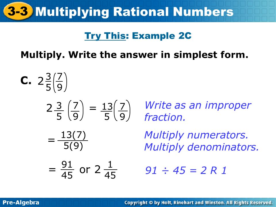 C. 2 2 = = = or 2 Write as an improper fraction. Multiply numerators.