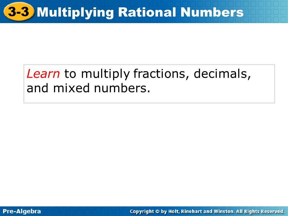 Learn to multiply fractions, decimals, and mixed numbers.