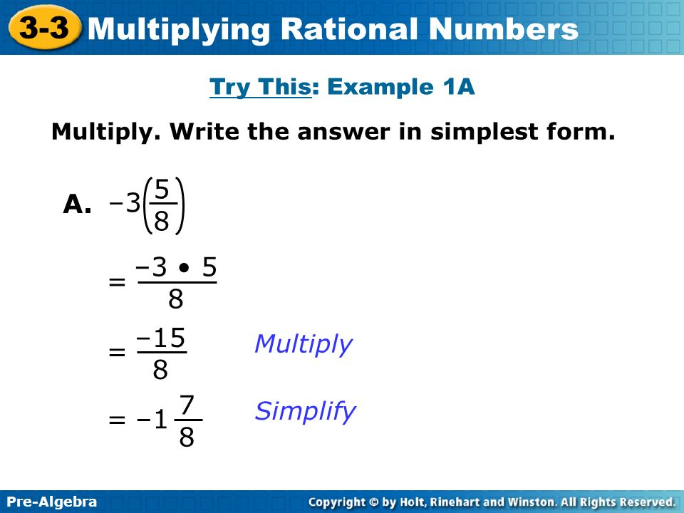 5 8 A. –3 –3 • 5 8 = –15 8 = –1 7 8 = Multiply Simplify