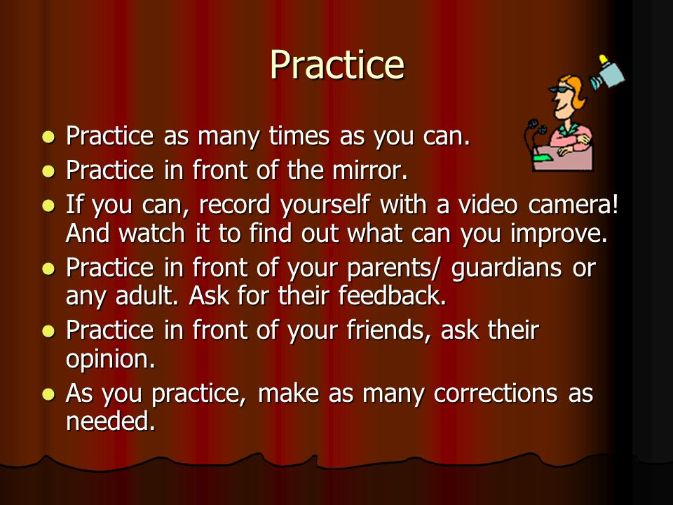 Practice Practice as many times as you can.