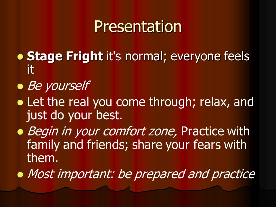 Presentation Stage Fright it s normal; everyone feels it Be yourself