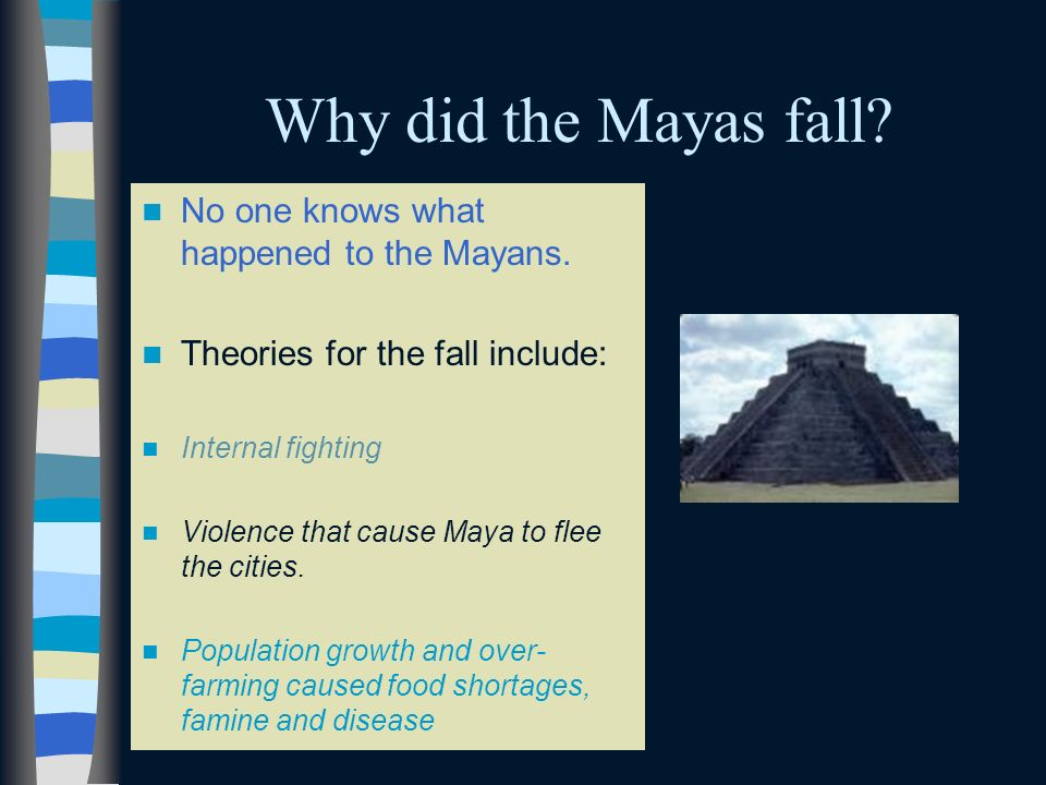 Why did the Mayas fall No one knows what happened to the Mayans.