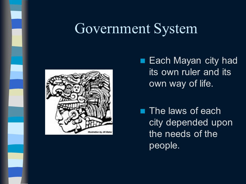 Government System Each Mayan city had its own ruler and its own way of life.