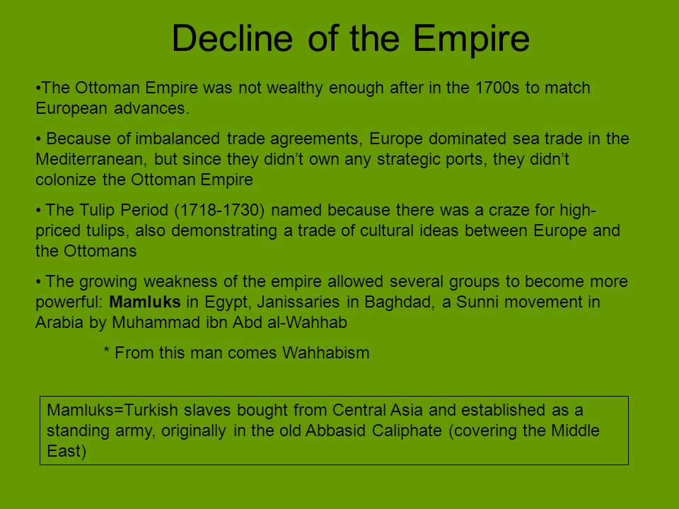 Decline of the Empire The Ottoman Empire was not wealthy enough after in the 1700s to match European advances.