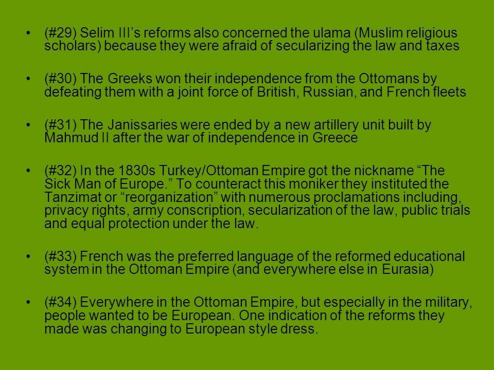 (#29) Selim III's reforms also concerned the ulama (Muslim religious scholars) because they were afraid of secularizing the law and taxes