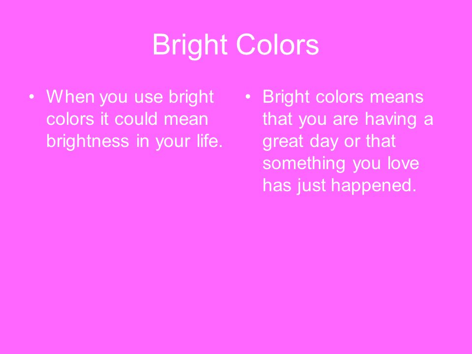 Bright Colors When you use bright colors it could mean brightness in your life.