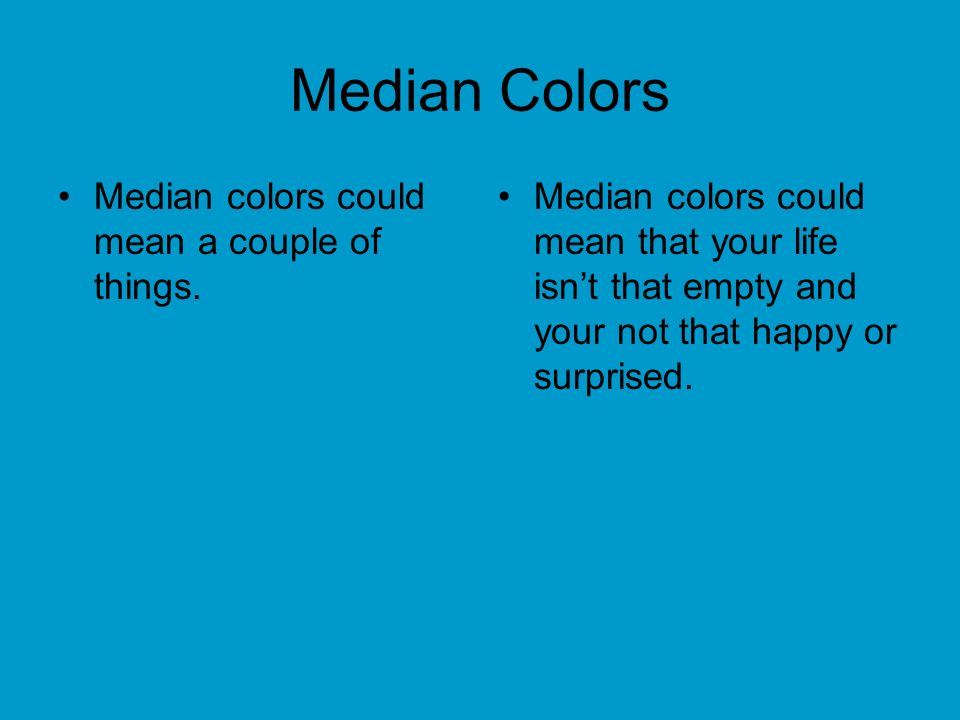 Median Colors Median colors could mean a couple of things.