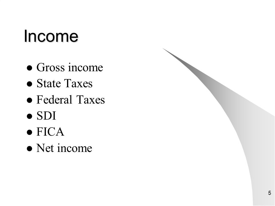 Income Gross income State Taxes Federal Taxes SDI FICA Net income