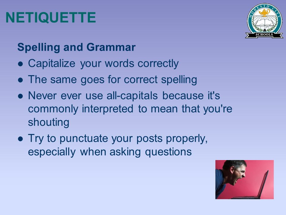 NETIQUETTE Spelling and Grammar Capitalize your words correctly