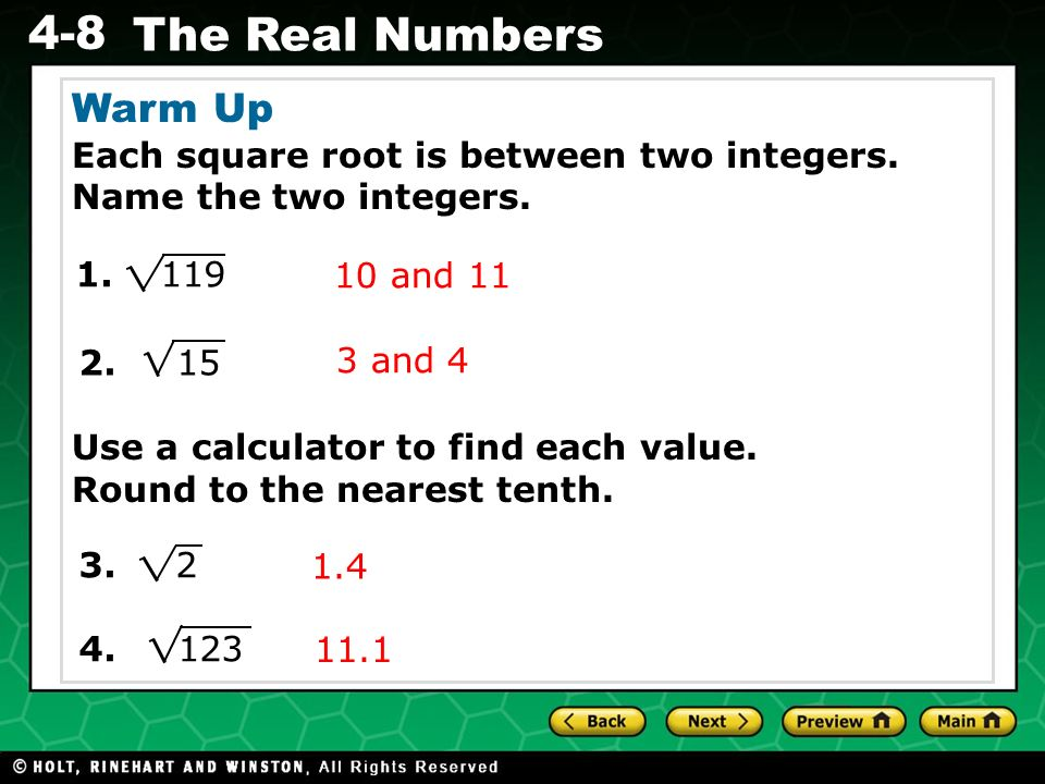 Warm Up Each square root is between two integers. Name the two integers.