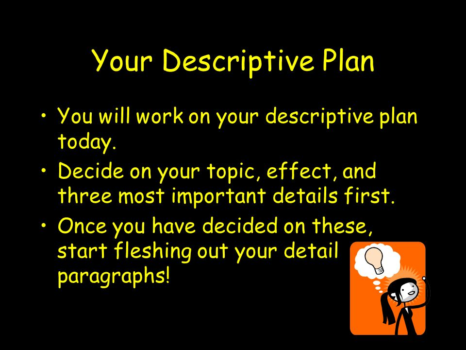 Your Descriptive Plan You will work on your descriptive plan today.