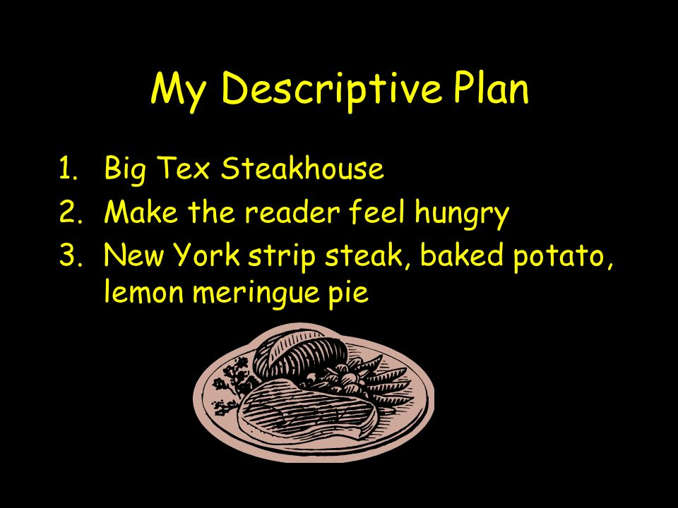 My Descriptive Plan Big Tex Steakhouse Make the reader feel hungry
