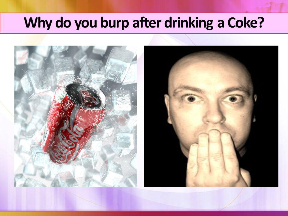 Why do you burp after drinking a Coke