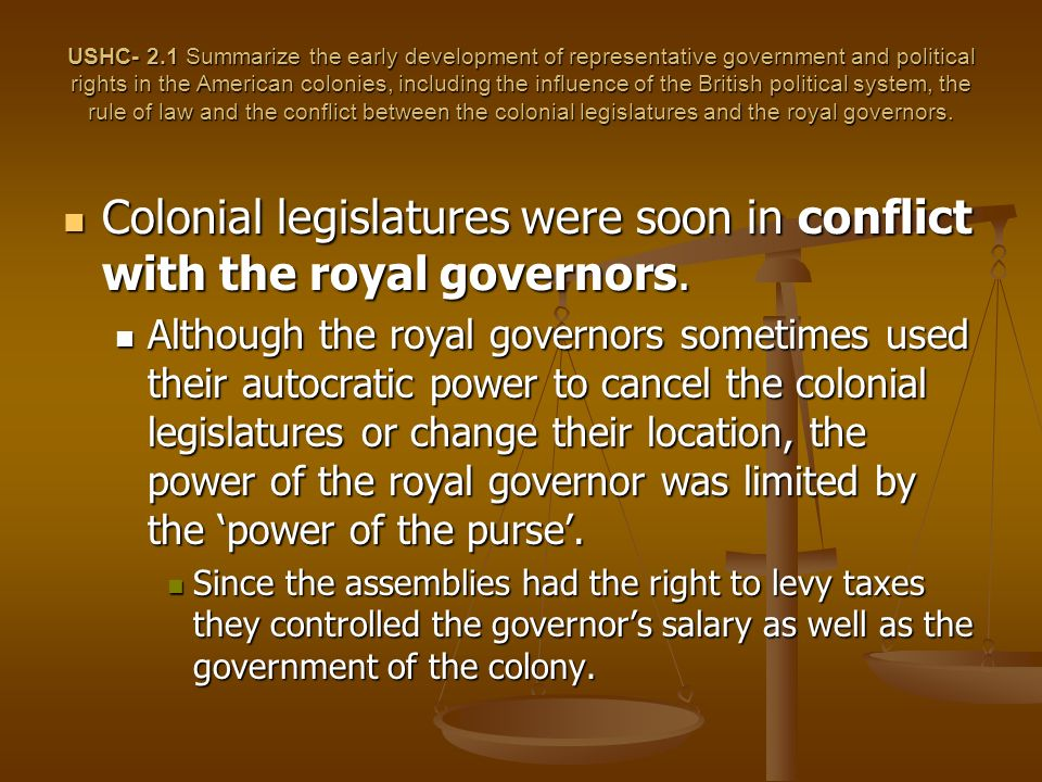 Colonial legislatures were soon in conflict with the royal governors.