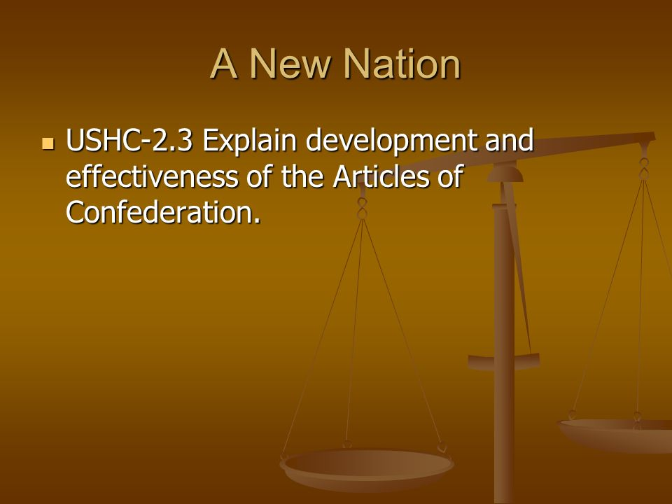 A New Nation USHC-2.3 Explain development and effectiveness of the Articles of Confederation.