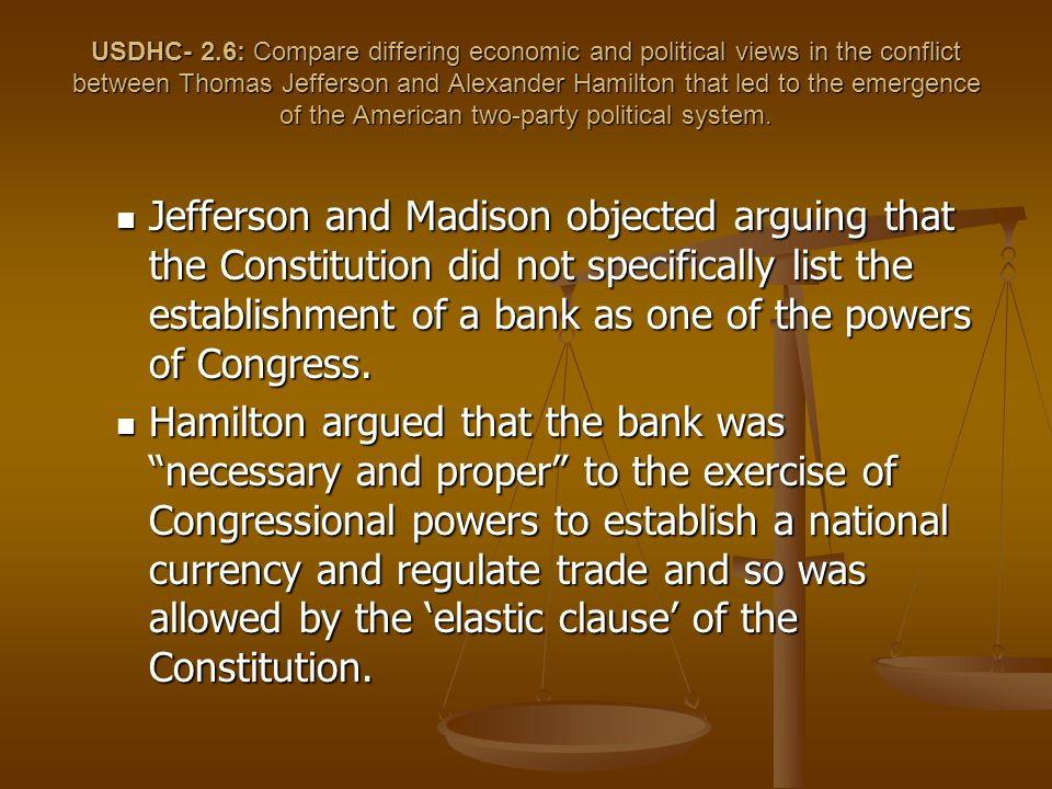 USDHC- 2.6: Compare differing economic and political views in the conflict between Thomas Jefferson and Alexander Hamilton that led to the emergence of the American two-party political system.