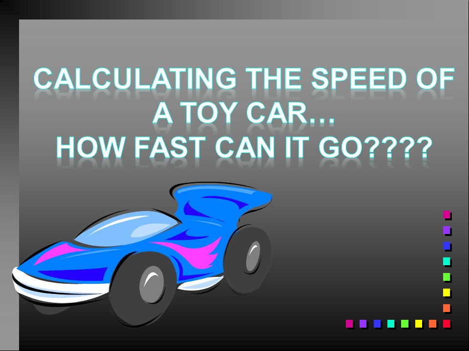 Calculating the speed of a toy car…