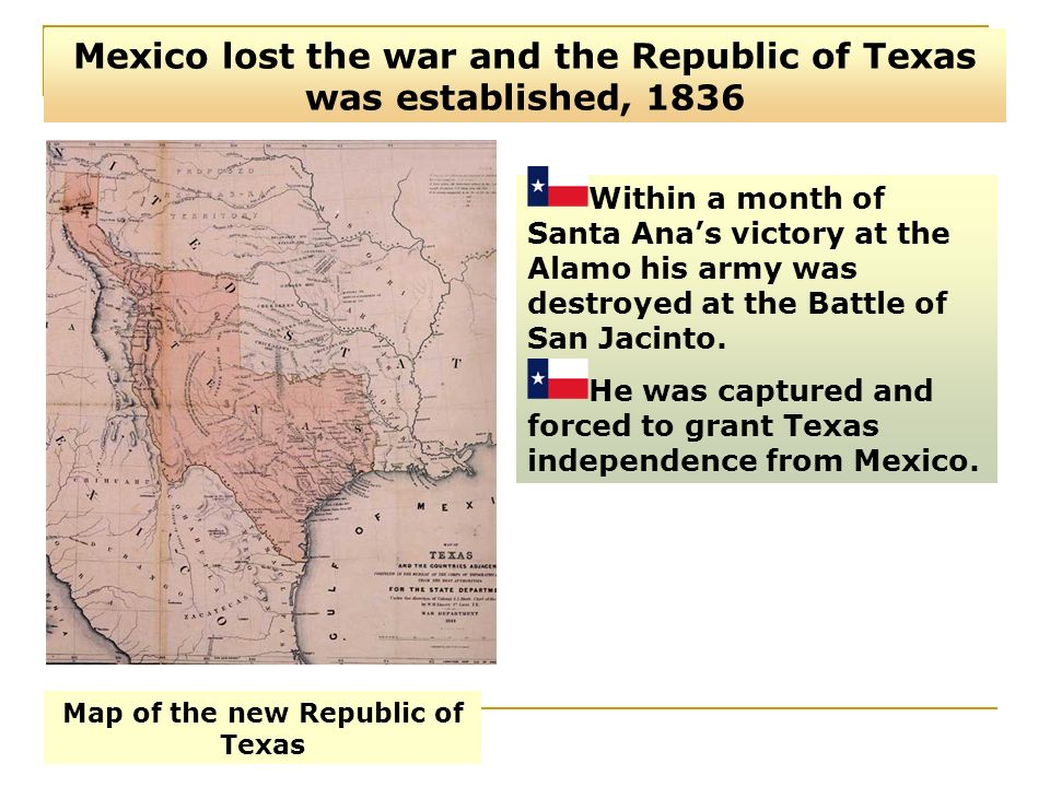 Mexico lost the war and the Republic of Texas was established, 1836