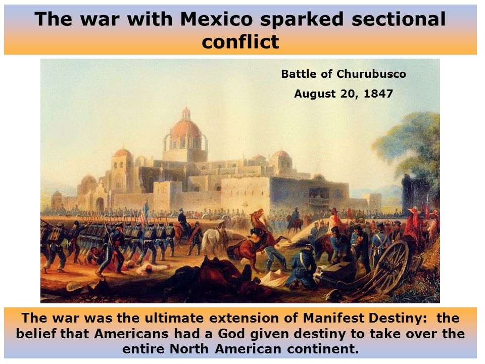 The war with Mexico sparked sectional conflict
