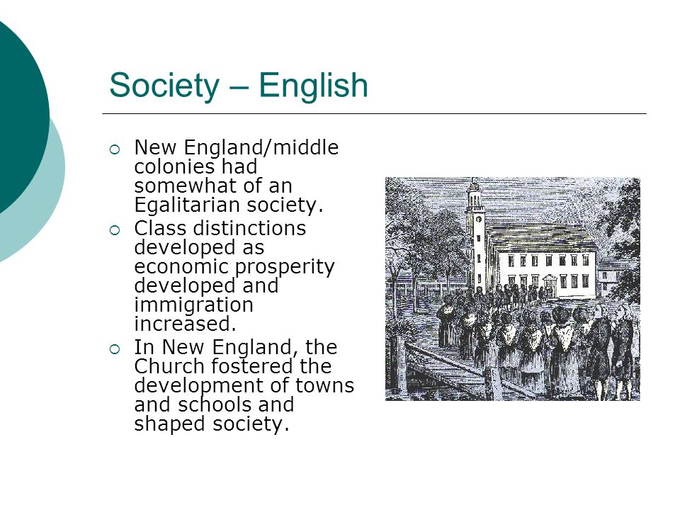 Society – English New England/middle colonies had somewhat of an Egalitarian society.