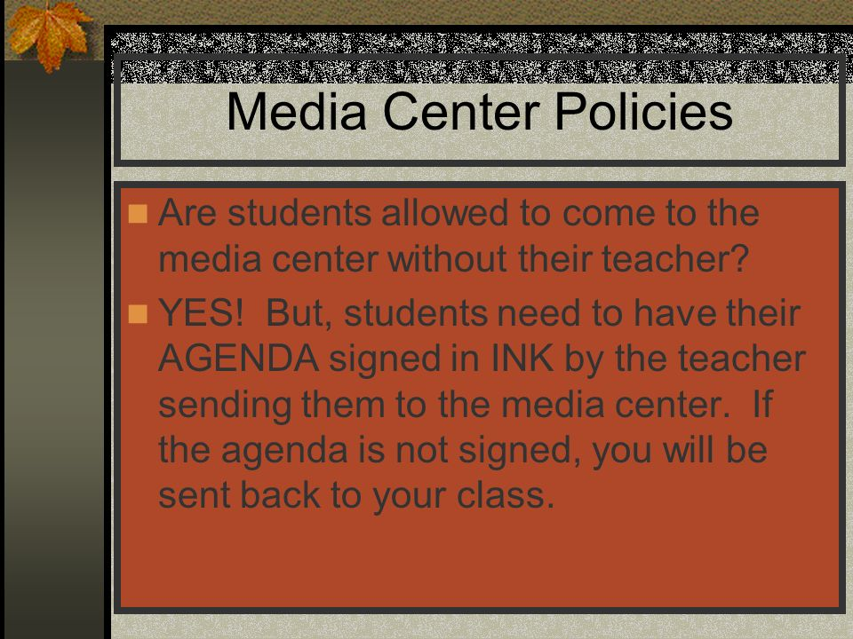 Media Center Policies Are students allowed to come to the media center without their teacher